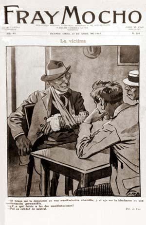 Caricatura publicada en 1917 en el semanario Fray Mocho por el dibujante José María Cao. El diálogo al pie dice: –El brazo me lo rompieron en una manifestación aliadófila, y el ojo me lo hincharon en una manifestación germanófila. –¿Y a qué fuiste a las dos manifestaciones? –Fui en calidad de neutral.