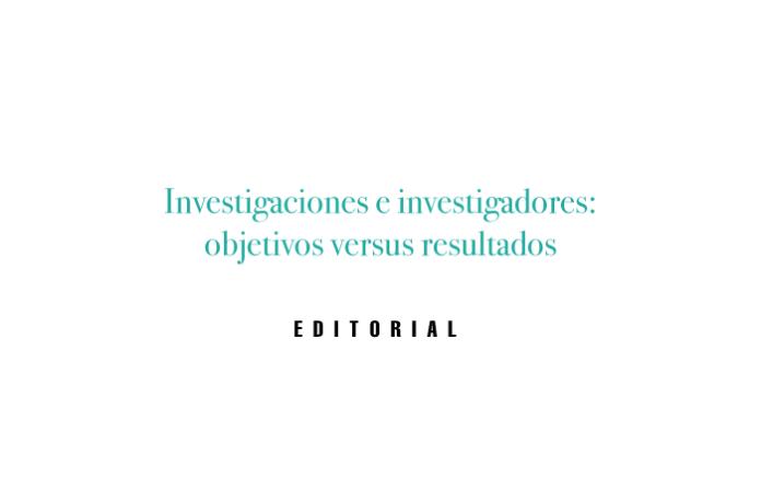 Investigaciones e investigadores: objetivos versus resultados