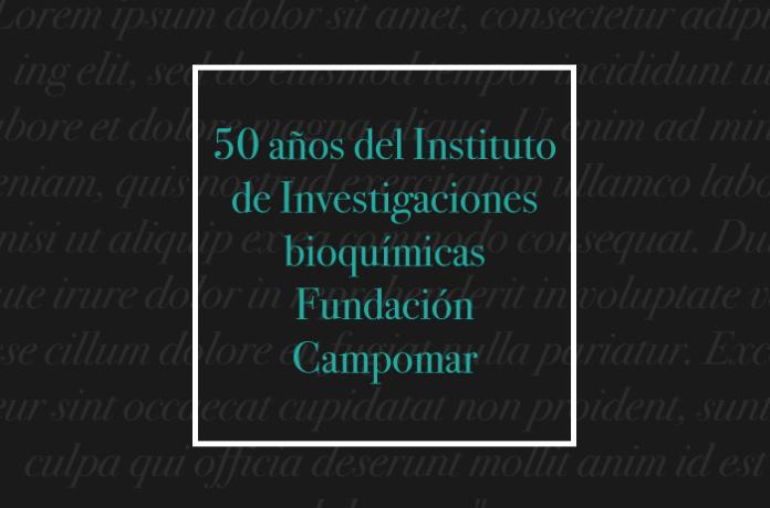 50 años del Instituto de Investigaciones bioquímicas. Fundación Campomar