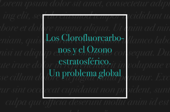 Los Clorofluorcarbonos y el Ozono estratosférico. Un problema global