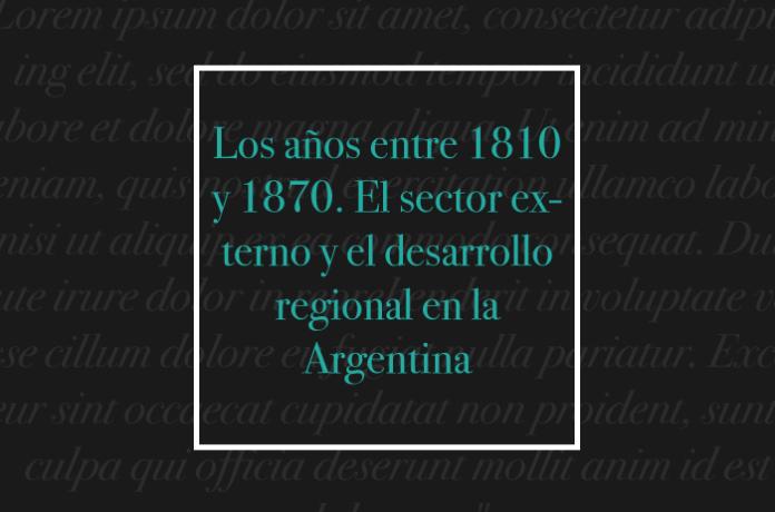 Los años entre 1810 y 1870. El sector externo y el desarrollo regional en la Argentina