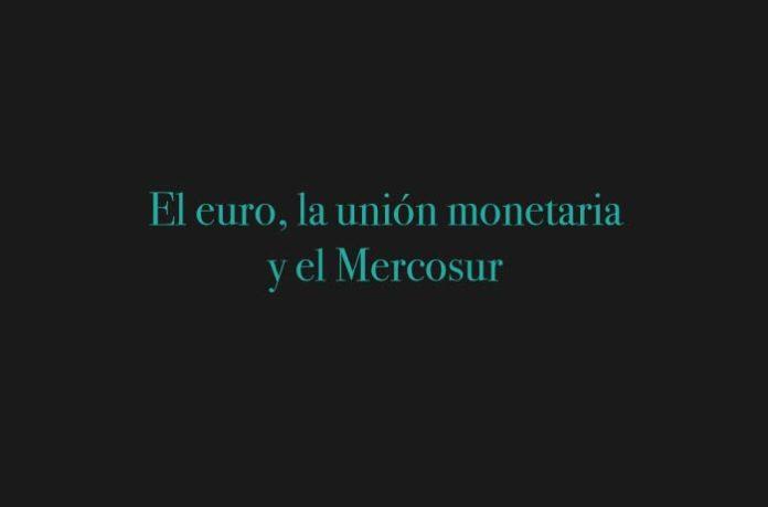 El euro, la unión monetaria y el Mercosur