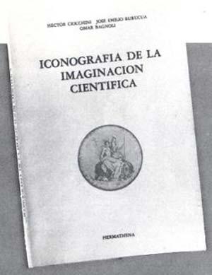 H. Ciocchini, J.E. Burucúa , O. bagnoli, Iconografía de la imaginación científica, Buenos Aires, Hermathena. 1988, 84 págs.