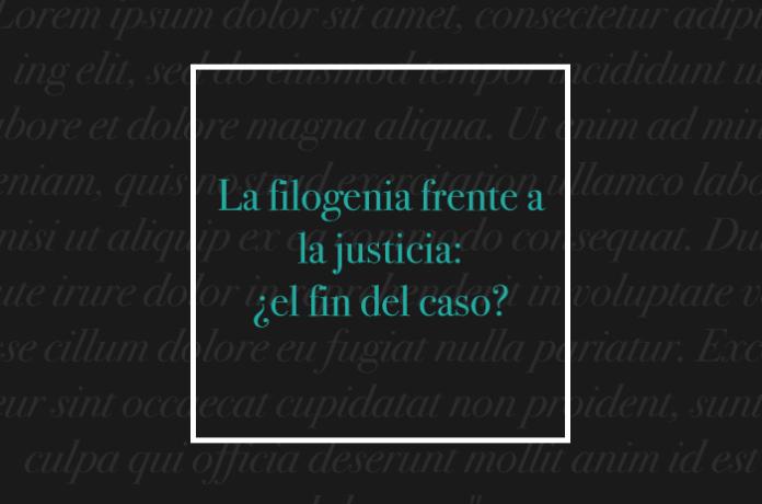 La filogenia frente a la justicia: ¿el fin del caso?