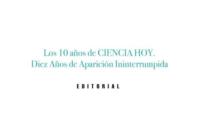 Los 10 años de CIENCIA HOY. Diez Años de Aparición Ininterrumpida
