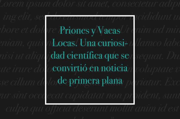 Priones y Vacas Locas. Una curiosidad científica que se convirtió en noticia de primera plana