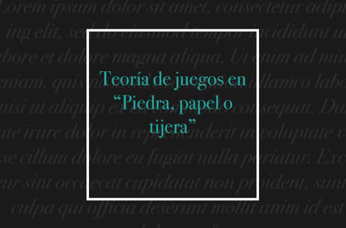 """Teoría de juegos en """"Piedra, papel o tijera"""""""