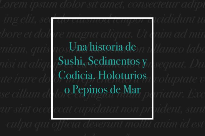 Una historia de Sushi, Sedimentos y Codicia. Holoturios o Pepinos de Mar