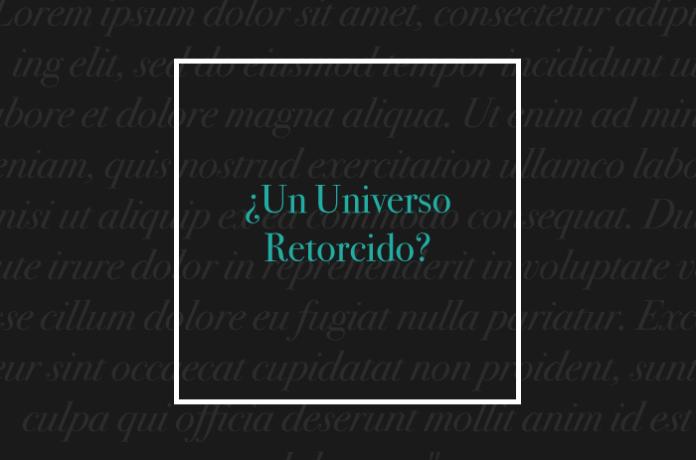 ¿Un Universo Retorcido?